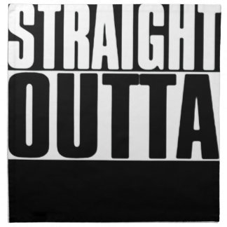 STRAIGHT OUTTA CUSTOM YOUR TEXT HERE TEE NAPKIN