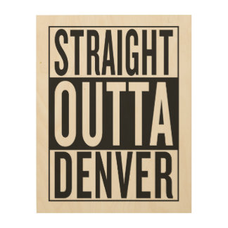 straight outta Denver Wood Print