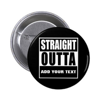 STRAIGHT OUTTA DESIGN YOUR OWN 6 CM ROUND BADGE