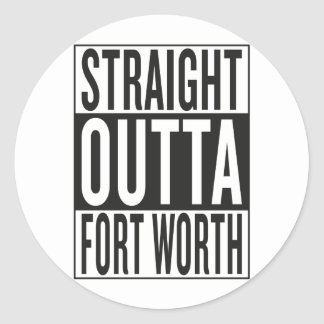 straight outta Fort Worth Round Sticker