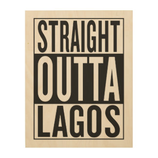 straight outta Lagos Wood Canvases