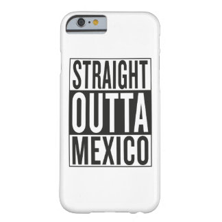 straight outta Mexico Barely There iPhone 6 Case
