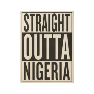 straight outta Nigeria Wood Poster