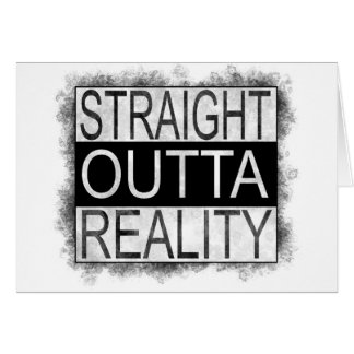 Straight outta REALITY Card