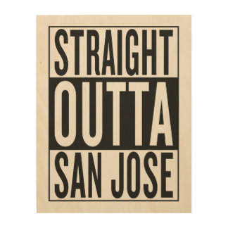 straight outta San Jose Wood Canvases