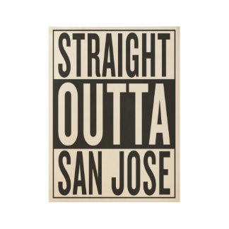 straight outta San Jose Wood Poster