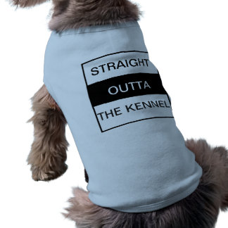 Straight outta the kennel shirt