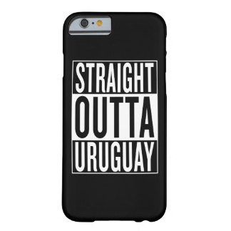 straight outta Uruguay Barely There iPhone 6 Case