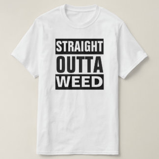 STRAIGHT OUTTA WEED T-SHIRT