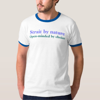 Strait by nature, Open-minded by choice T-Shirt