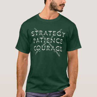 STRATEGY PATIENCE COURAGE - FENCING T-Shirt