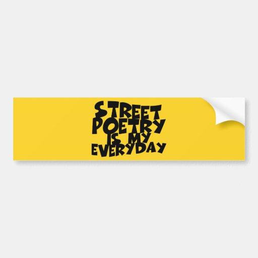 Street Poetry Is My Everyday Bumper Sticker