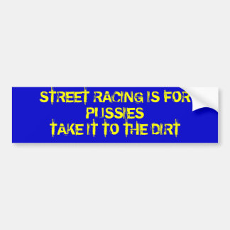 STREET RACING IS FOR PUSSIES CAR BUMPER STICKER