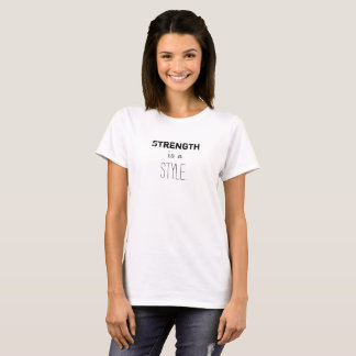 Strength is a style T shirt. T-Shirt