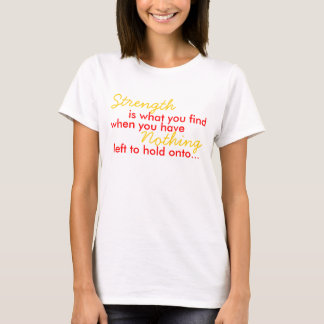 strength is what you have...usmc girlfriend T-Shirt