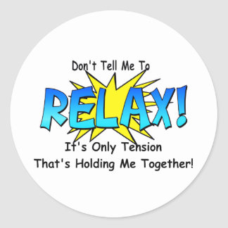 Stress Tension. Don't Tell Me To Relax. Classic Round Sticker