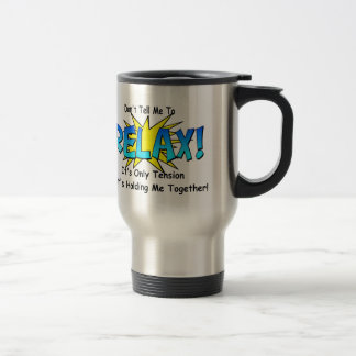 Stress Tension. Don't Tell Me To Relax. Stainless Steel Travel Mug