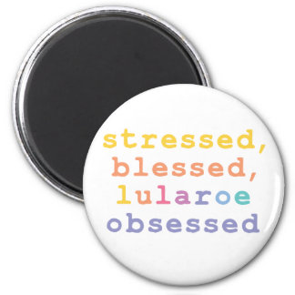 Stressed, blessed, Lularoe obsessed Magnet