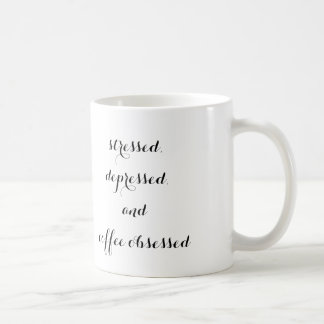 """stressed, depressed, and coffee obsessed"" mug"