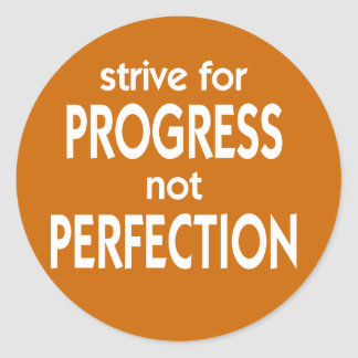 Strive for Progress not Perfection Classic Round Sticker