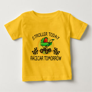 Stroller Today, Racecar Tomorrow Baby T-Shirt
