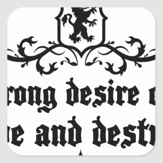 Strong Desire Can Love And Destroy Medieval quote Square Sticker