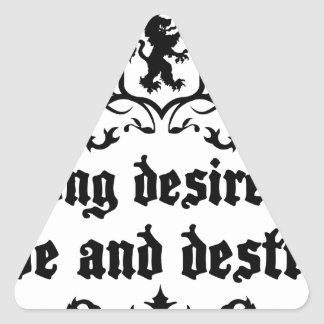 Strong Desire Can Love And Destroy Medieval quote Triangle Sticker