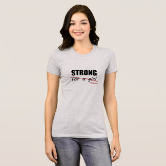 Strong (for a girl) T-Shirt