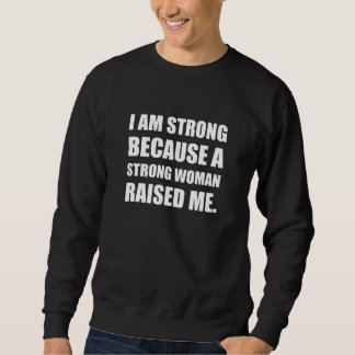 Strong Woman Raised Me Sweatshirt