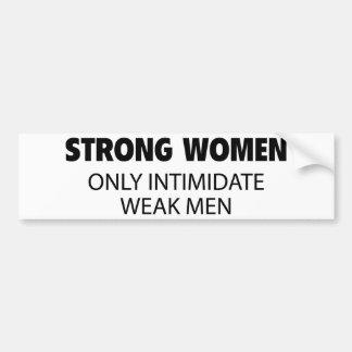 Strong Women Only Intimidate Weak Men Bumper Sticker