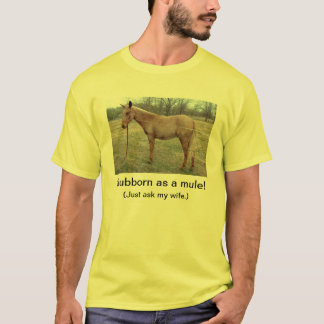 Stubborn as a Mule T-Shirt
