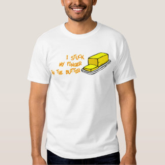 Stuck My Finger In The Butter Shirts