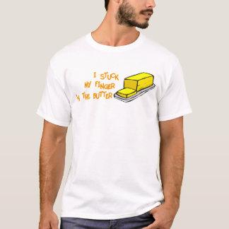 Stuck My Finger In The Butter T-Shirt