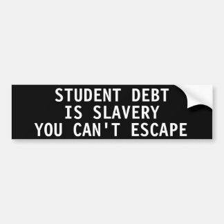 Student debt is slavery you can't escape bumper sticker