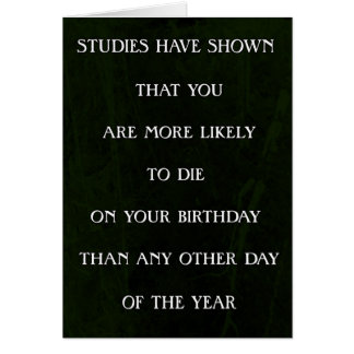 Studies have shown you are more likely to die... card