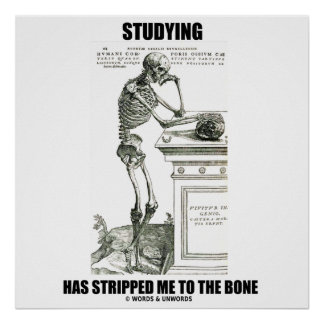 Studying Has Stripped Me To The Bone (Skeleton) Poster