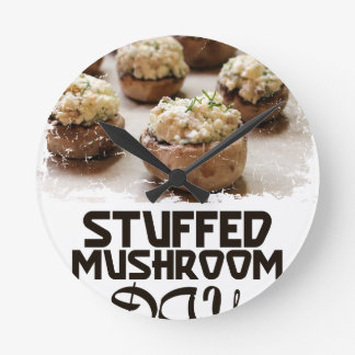 Stuffed Mushroom Day - Appreciation Day Round Clock