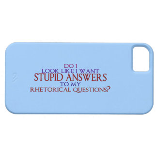 Stupid Answers to my Rhetorical Questions? iPhone 5 Cases