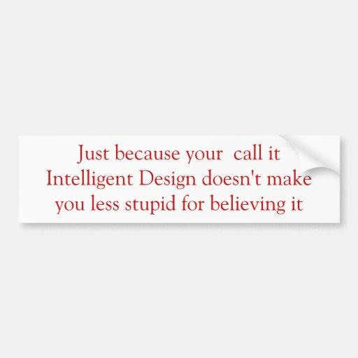 Stupid Design) Bumper Stickers