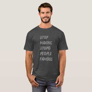 Stupid famous people T-Shirt