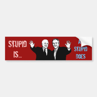 Stupid Is as Stupid Does Bumper Sticker