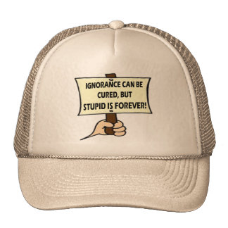 Stupid Is Forever T-shirts and Gifts Trucker Hat