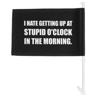 Stupid O'Clock Morning Car Flag