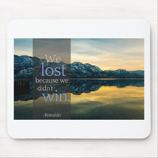 """Stupid Quotes """"We lost because we didn't win"""" Mousepad"""