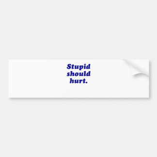 Stupid Should Hurt Bumper Sticker