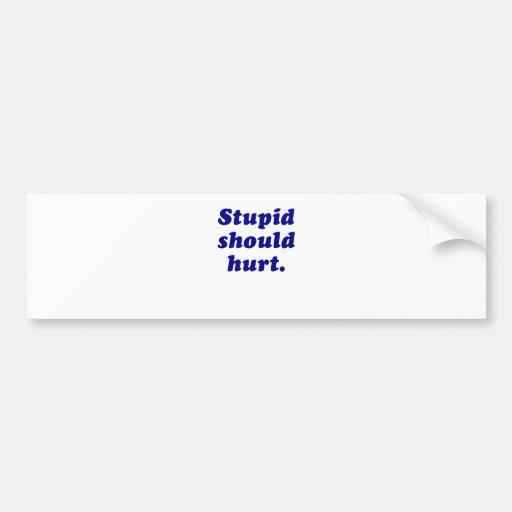 Stupid Should Hurt Bumper Sticker