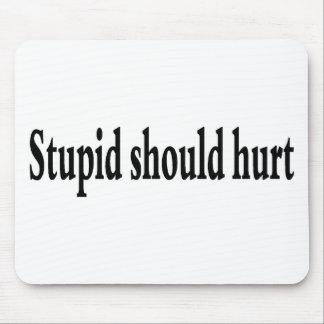Stupid Should Hurt Mouse Pad