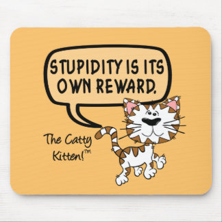 Stupidity is its own reward mousepads