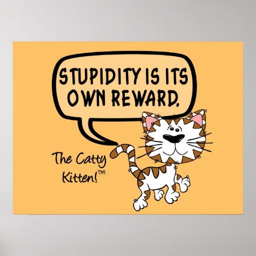Stupidity is its own reward print