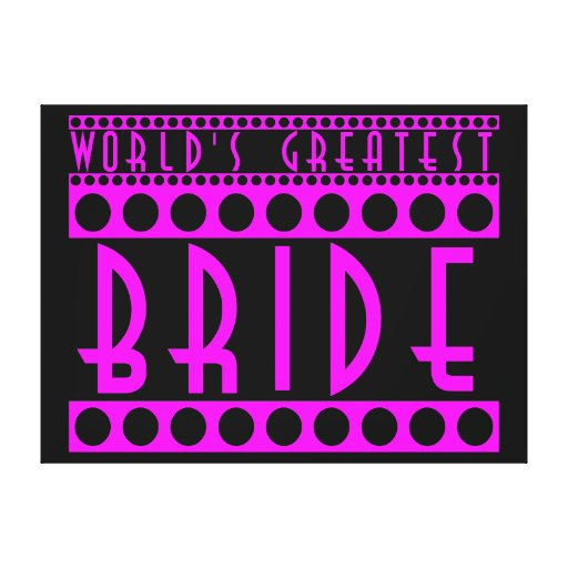 Stylish Chic Brides Gifts World's Greatest Bride Gallery Wrapped Canvas